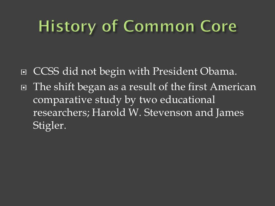History of Common Core CCSS did not begin with President Obama.