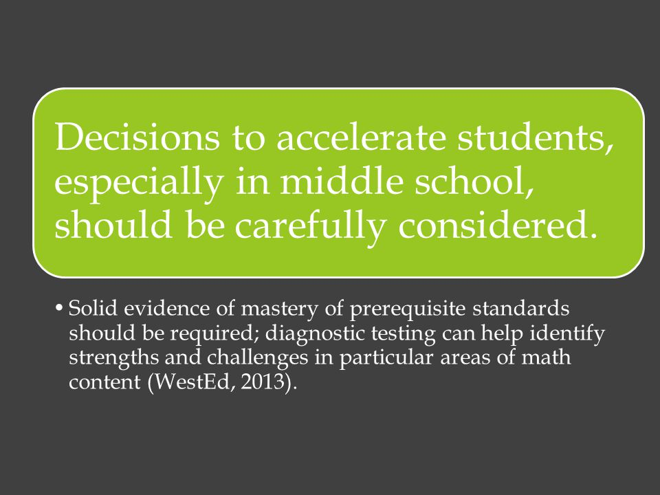 Decisions to accelerate students, especially in middle school, should be carefully considered.