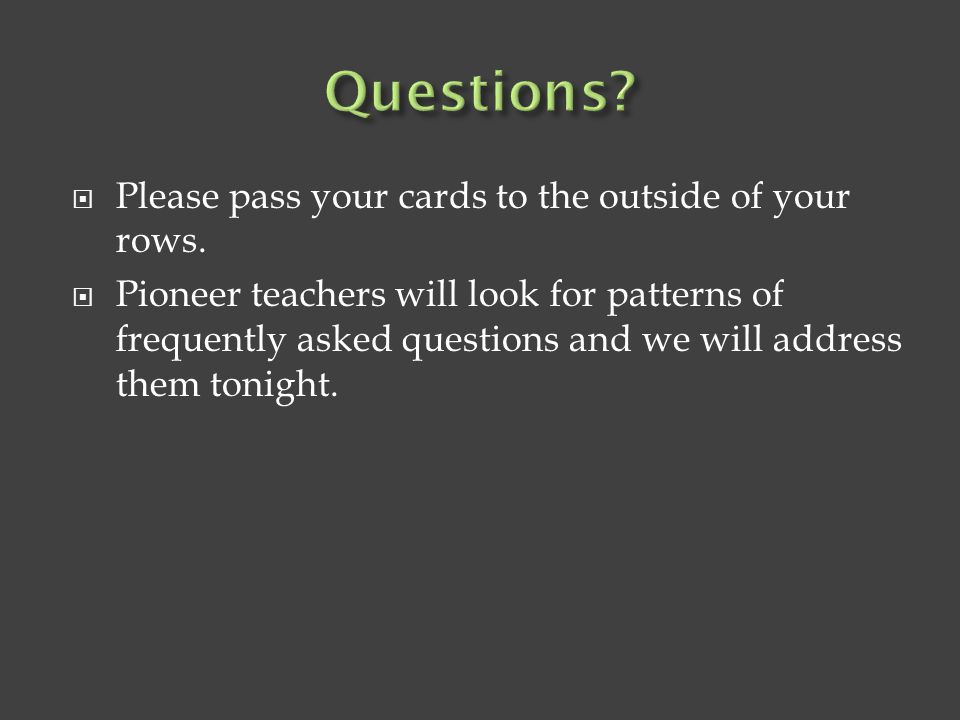 Questions Please pass your cards to the outside of your rows.