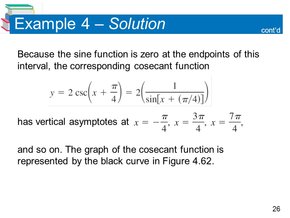 Example 4 – Solution cont'd. Because the sine function is zero at the endpoints of this interval, the corresponding cosecant function.