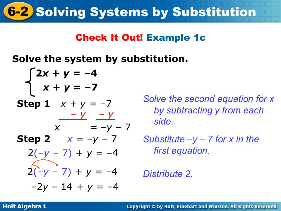 Check It Out! Example 1c Solve the system by substitution. 2x + y = –4. x + y = –7.