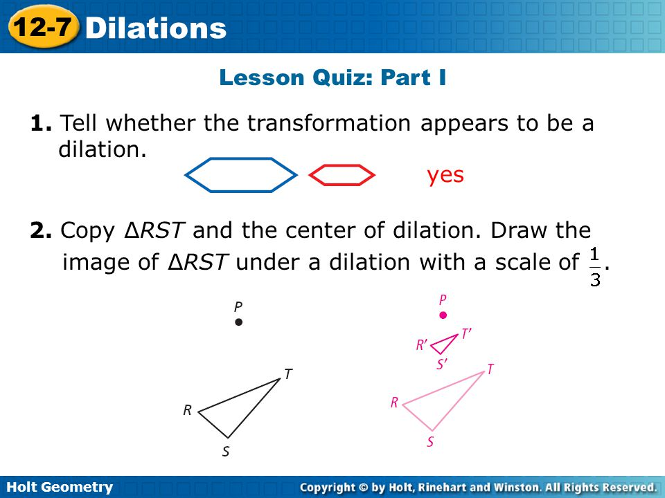 Lesson Quiz: Part I 1. Tell whether the transformation appears to be a dilation. yes.
