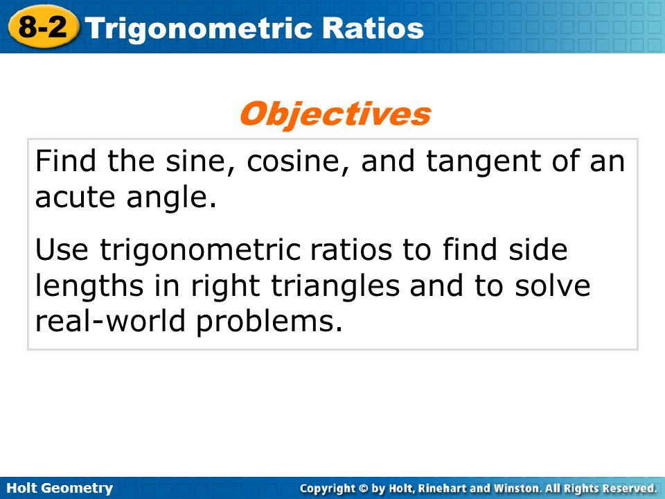 Objectives Find the sine, cosine, and tangent of an acute angle.