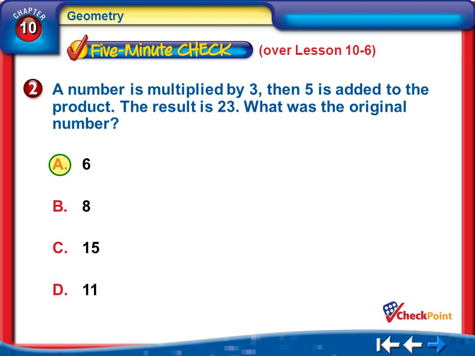 (over Lesson 10-6) A number is multiplied by 3, then 5 is added to the product. The result is 23. What was the original number
