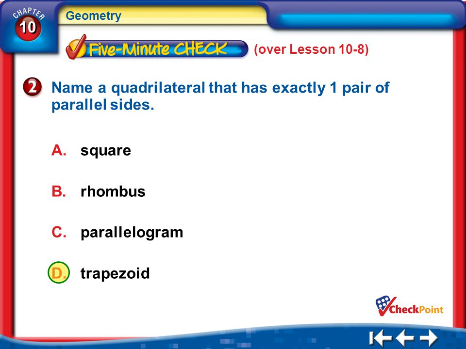 Name a quadrilateral that has exactly 1 pair of parallel sides.