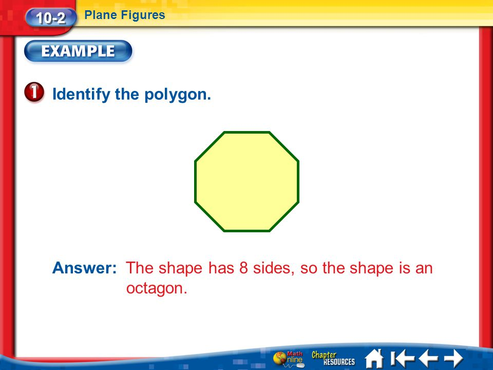 Answer: The shape has 8 sides, so the shape is an octagon.