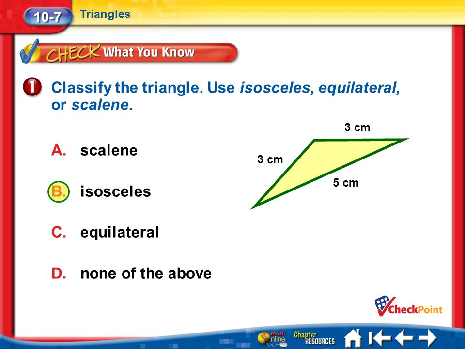 Classify the triangle. Use isosceles, equilateral, or scalene.