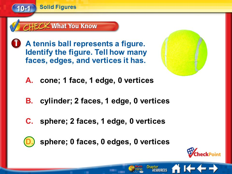 cone; 1 face, 1 edge, 0 vertices cylinder; 2 faces, 1 edge, 0 vertices