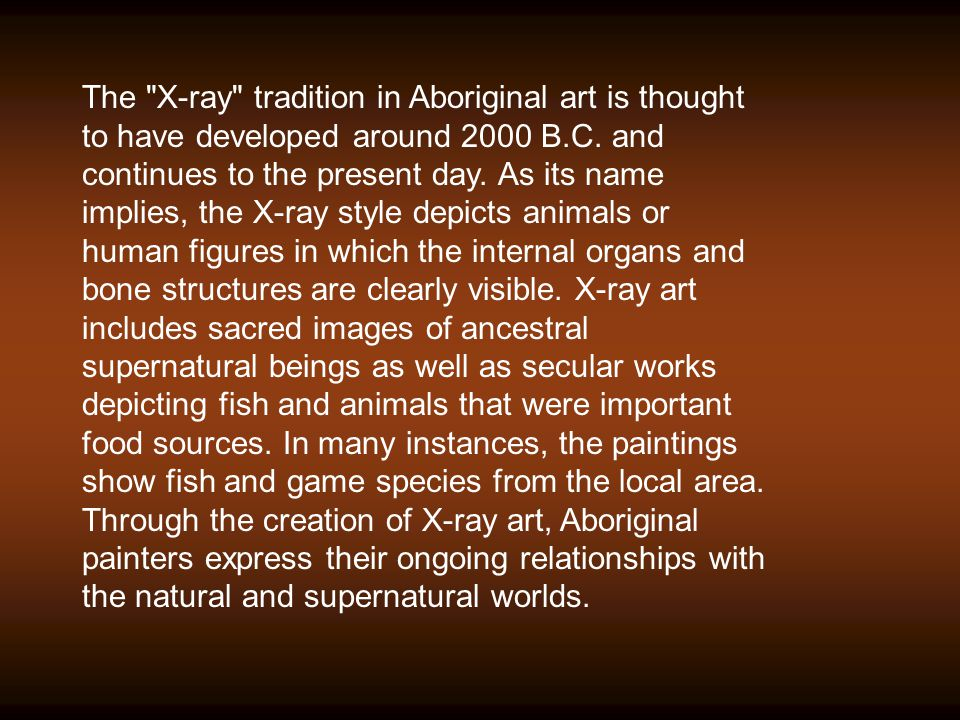 The X-ray tradition in Aboriginal art is thought to have developed around 2000 B.C.