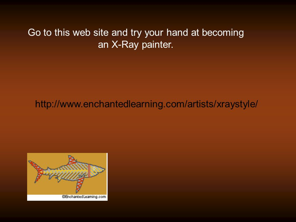 Go to this web site and try your hand at becoming an X-Ray painter.