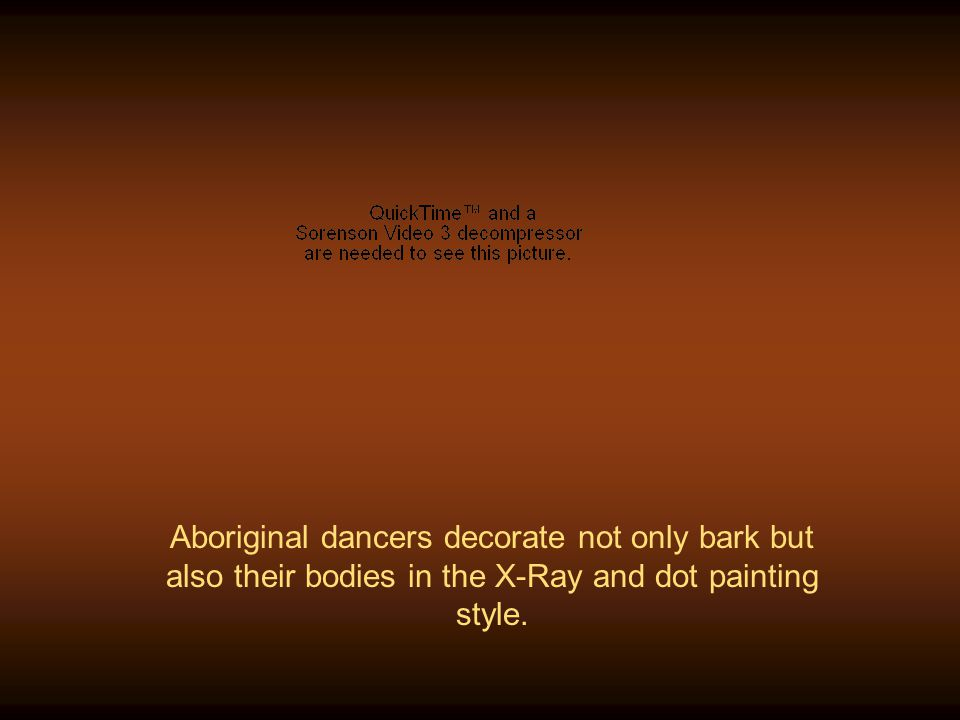 Aboriginal dancers decorate not only bark but also their bodies in the X-Ray and dot painting style.