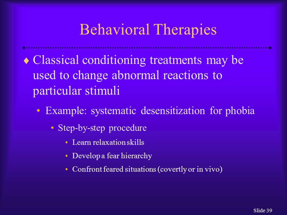 Behavioral Therapies Classical conditioning treatments may be used to change abnormal reactions to particular stimuli.