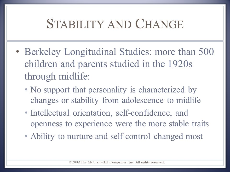 Stability and Change Berkeley Longitudinal Studies: more than 500 children and parents studied in the 1920s through midlife: