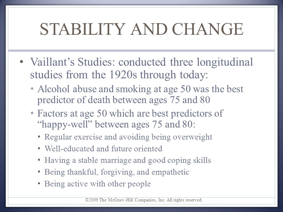 STABILITY AND CHANGE Vaillant's Studies: conducted three longitudinal studies from the 1920s through today: