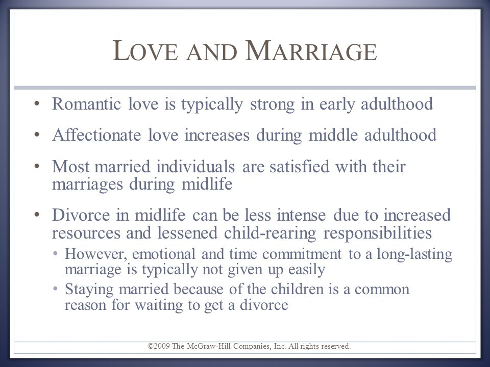 Love and Marriage Romantic love is typically strong in early adulthood