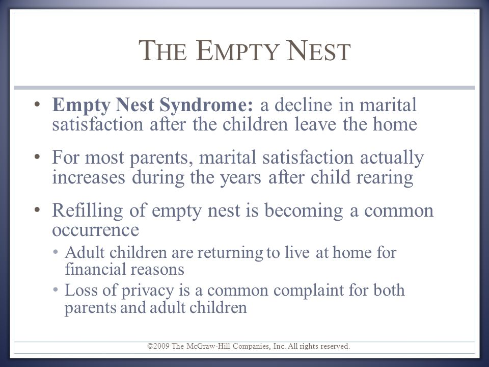 The Empty Nest Empty Nest Syndrome: a decline in marital satisfaction after the children leave the home.