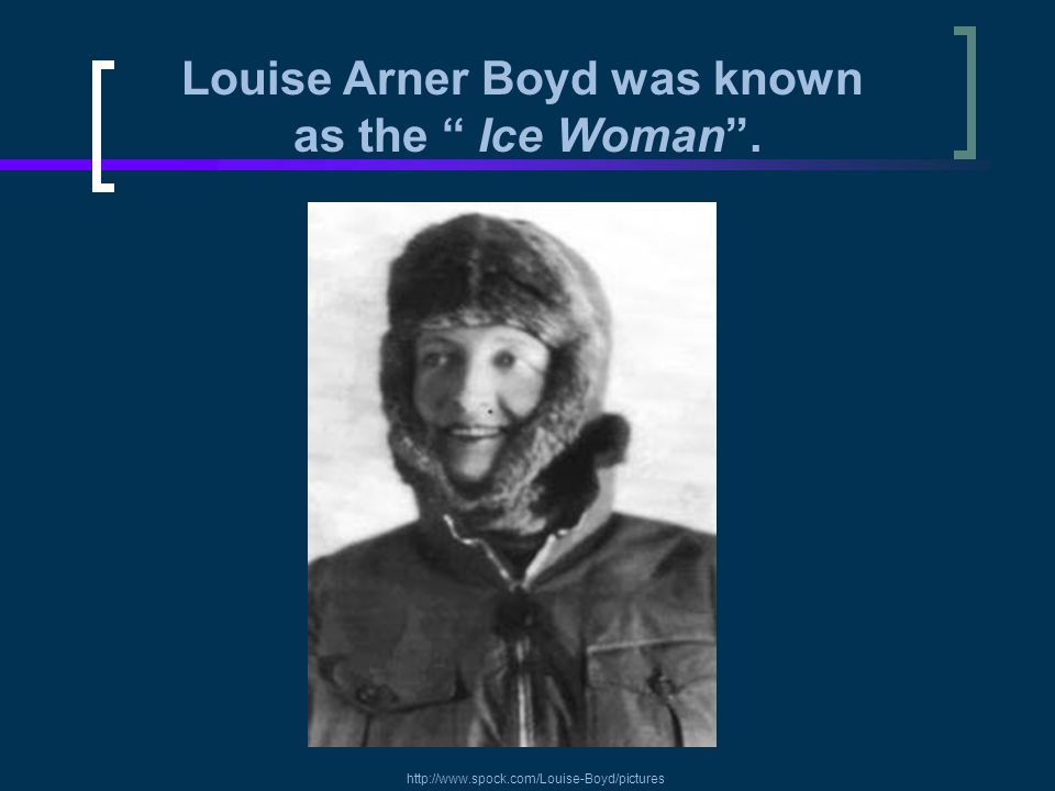 Louise Arner Boyd was known