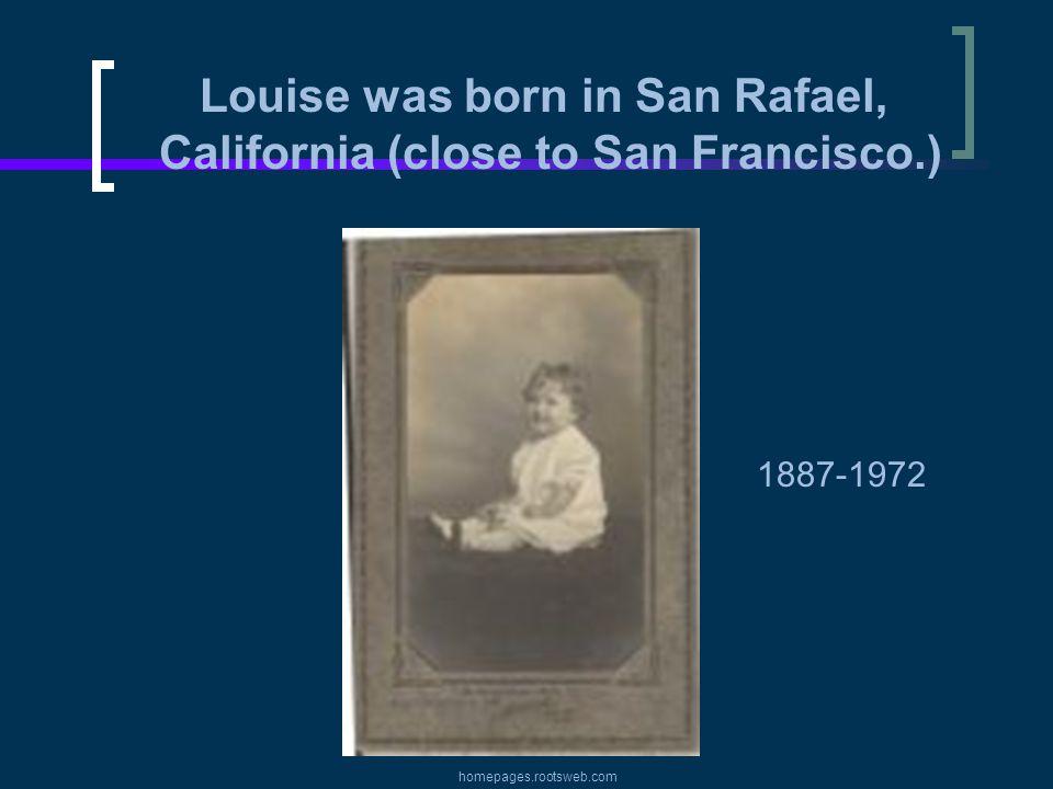 Louise was born in San Rafael, California (close to San Francisco.)