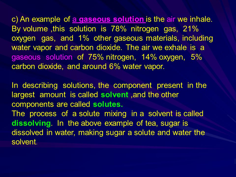 c) An example of a gaseous solution is the air we inhale