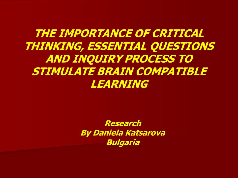 importance of critical thinking in learning Schools and employers put a high value on critical thinking skills the importance of critical thinking shows up on standardized tests, such as the sat with its critical reading and writing and language sections such tests measure how well students understand arguments, judge information, and make inferences.