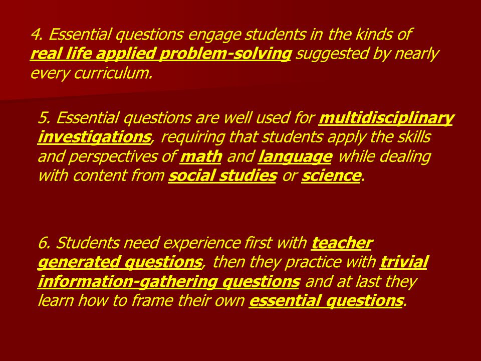 4. Essential questions engage students in the kinds of real life applied problem-solving suggested by nearly every curriculum.