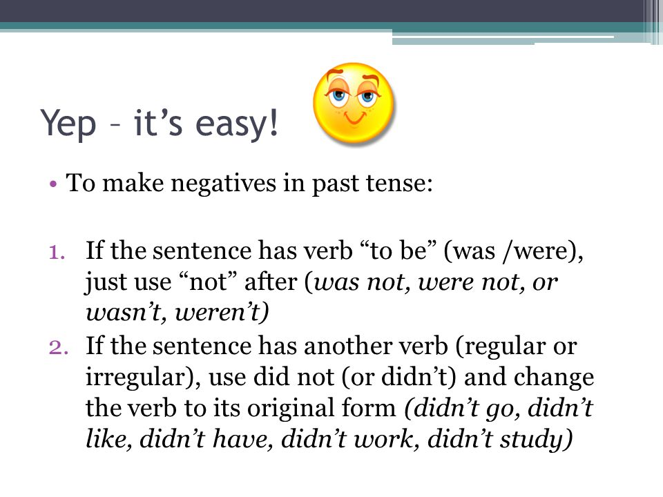 Yep – it's easy! To make negatives in past tense: