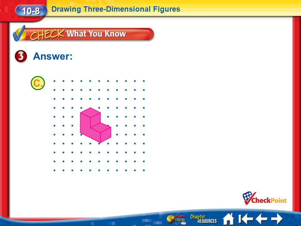 10-8 Drawing Three-Dimensional Figures Answer: C. Lesson 8 CYP3