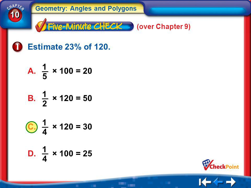 (over Chapter 9) Estimate 23% of 120. A. × 100 = 20. 1. 5. B. × 120 = 50. 1. 2. C. × 120 = 30.