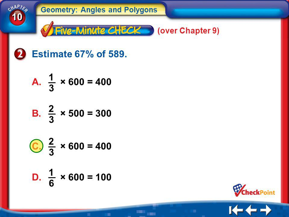 (over Chapter 9) Estimate 67% of 589. A. × 600 = 400. 1. 3. B. × 500 = 300. 2. 3.