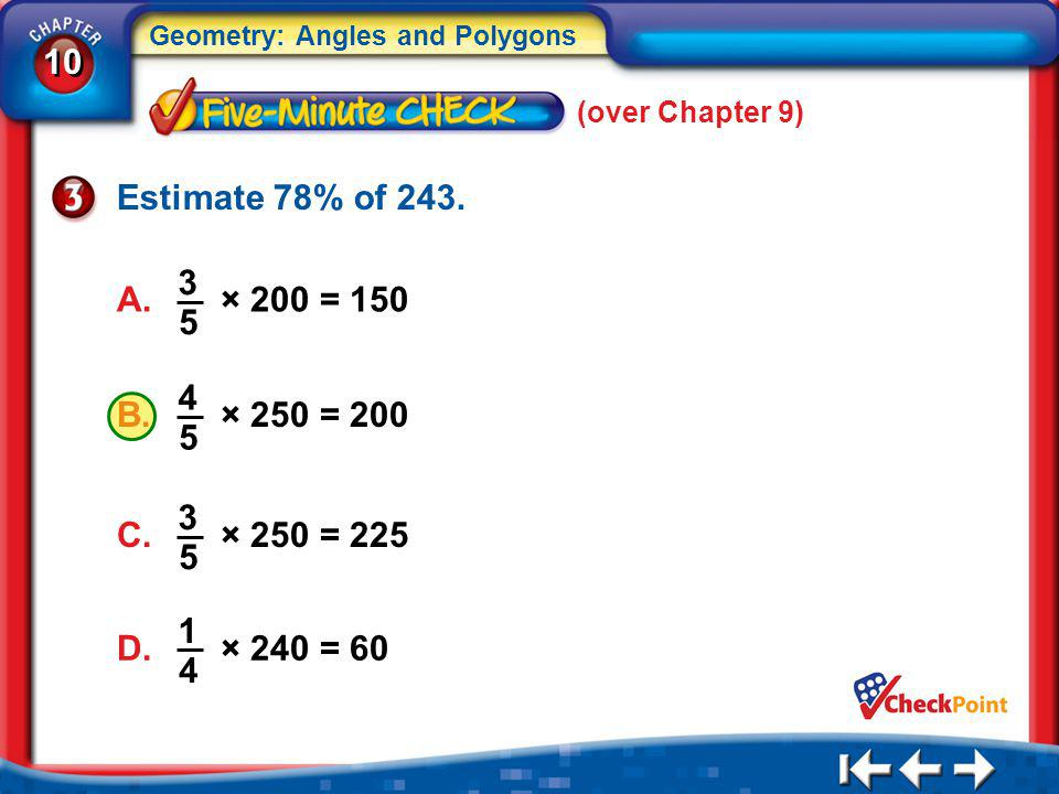 (over Chapter 9) Estimate 78% of 243. A. × 200 = 150. 3. 5. B. × 250 = 200. 4. 5.