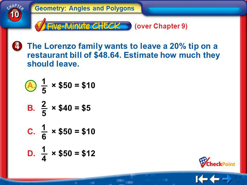 (over Chapter 9) The Lorenzo family wants to leave a 20% tip on a restaurant bill of $48.64. Estimate how much they should leave.