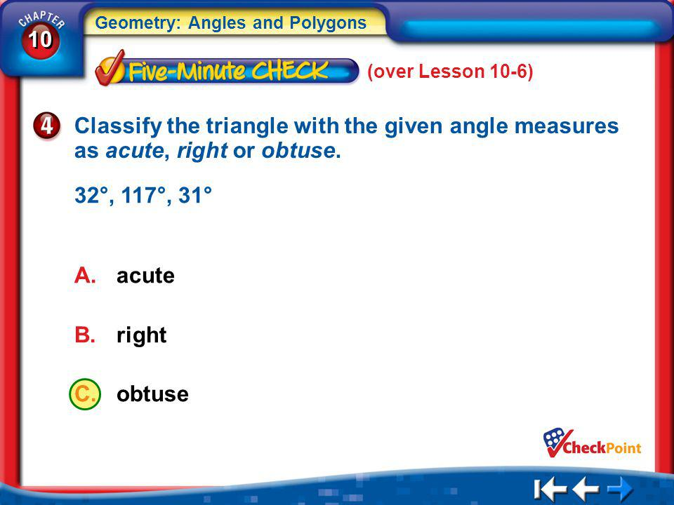 (over Lesson 10-6) Classify the triangle with the given angle measures as acute, right or obtuse. 32°, 117°, 31°
