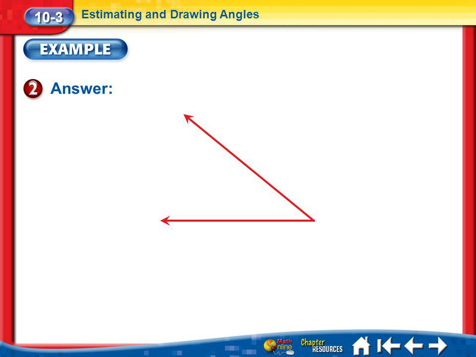 10-3 Estimating and Drawing Angles Answer: Lesson 3 Ex2