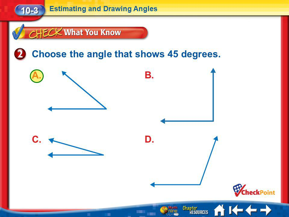 Choose the angle that shows 45 degrees.
