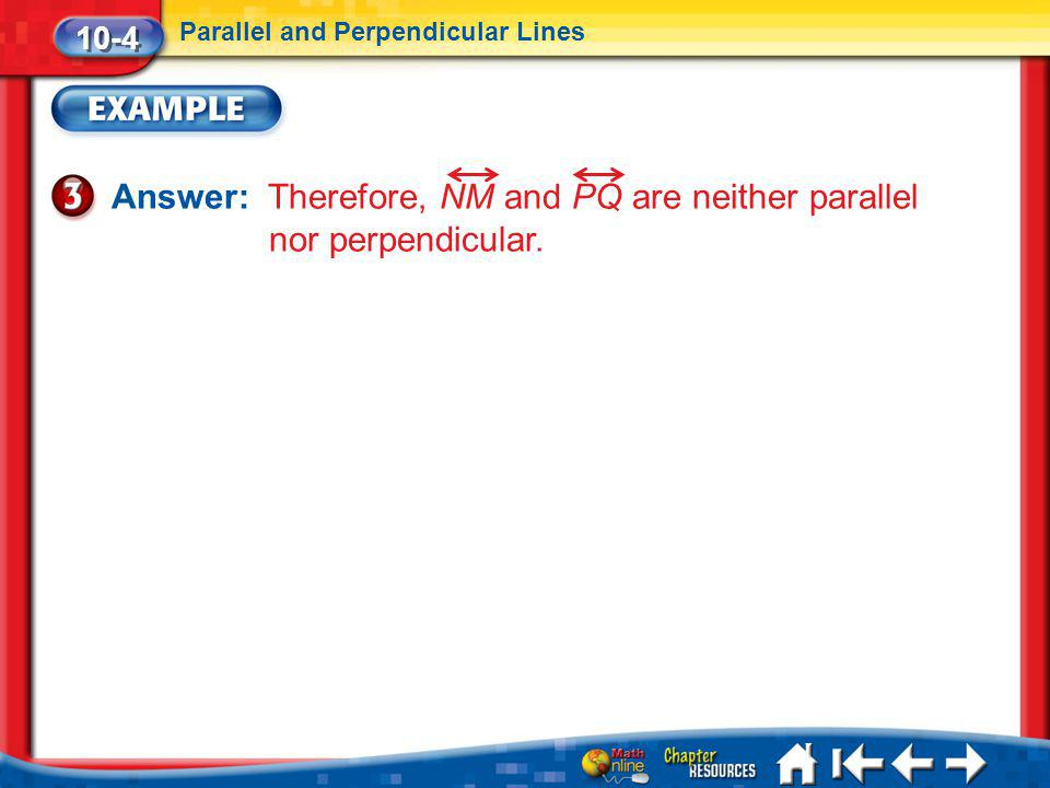 Answer: Therefore, NM and PQ are neither parallel nor perpendicular.
