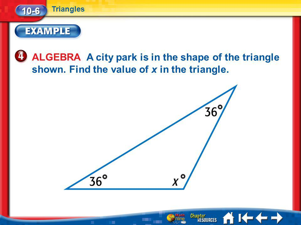 10-6 Triangles. ALGEBRA A city park is in the shape of the triangle shown. Find the value of x in the triangle.