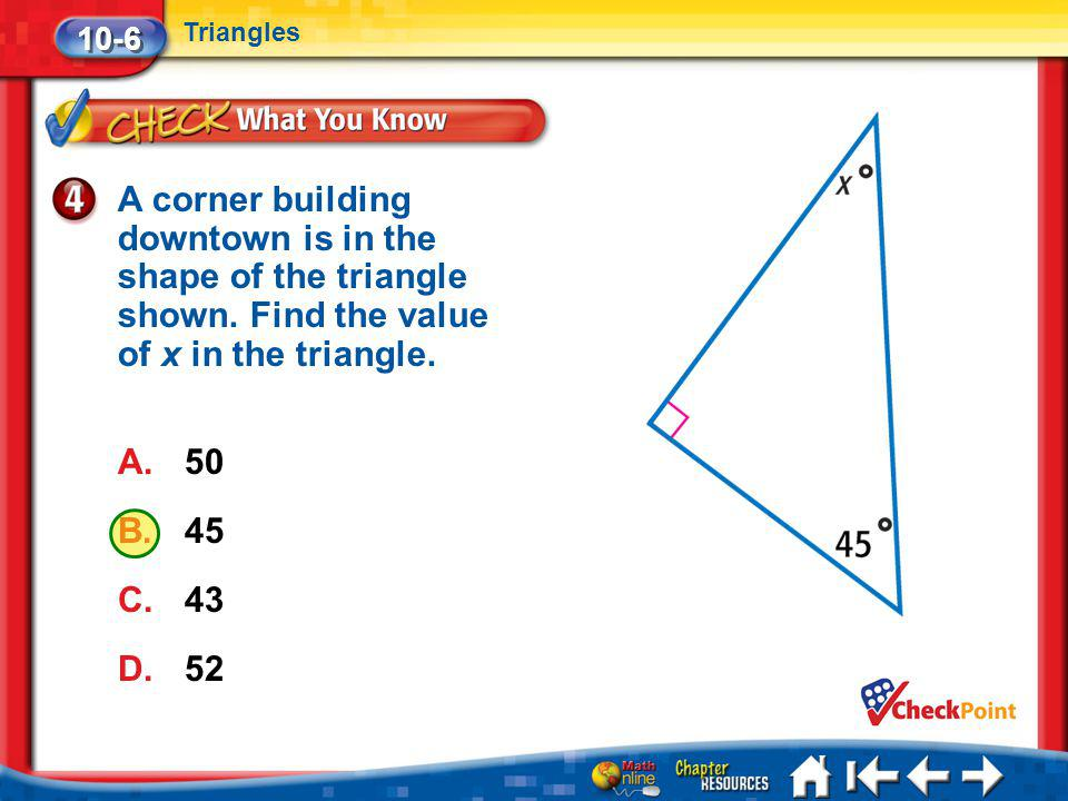 10-6 Triangles. A corner building downtown is in the shape of the triangle shown. Find the value of x in the triangle.