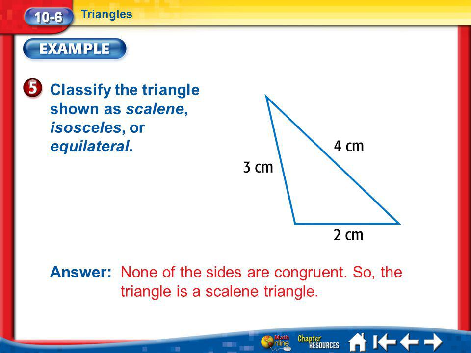 Classify the triangle shown as scalene, isosceles, or equilateral.