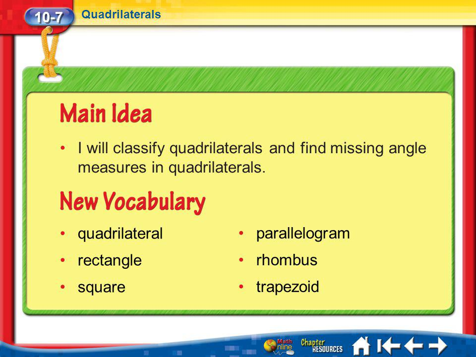 10-7 Quadrilaterals. I will classify quadrilaterals and find missing angle measures in quadrilaterals.