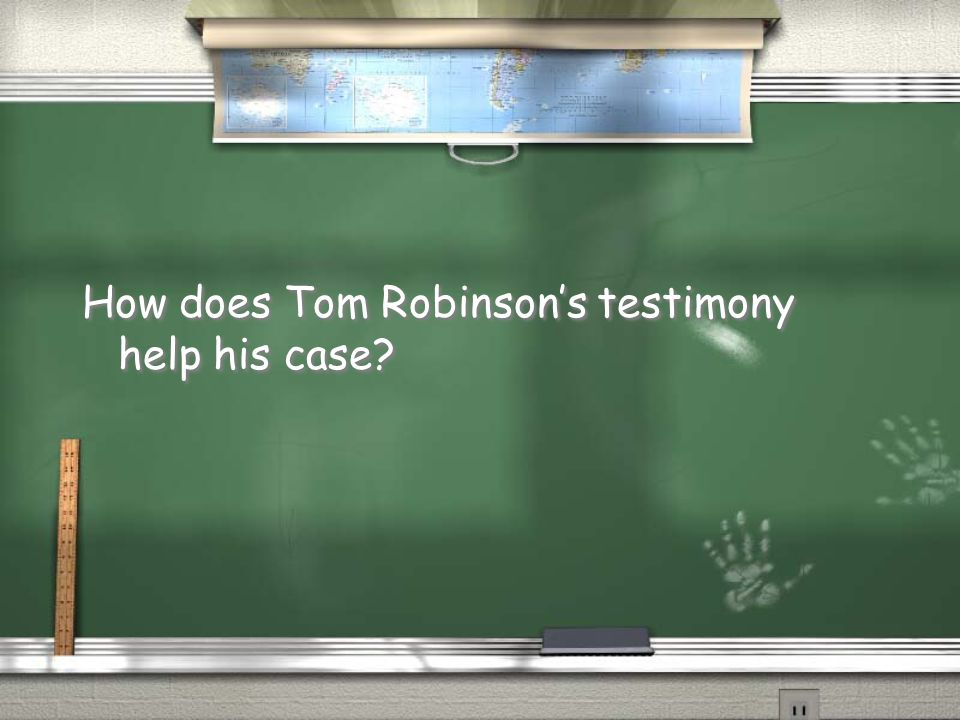How does Tom Robinson's testimony help his case