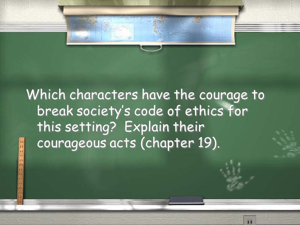 Which characters have the courage to break society's code of ethics for this setting.