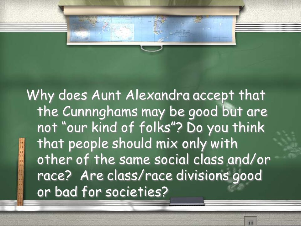 Why does Aunt Alexandra accept that the Cunnnghams may be good but are not our kind of folks .