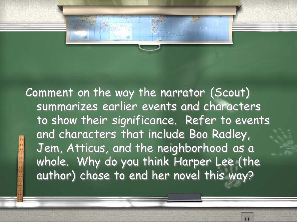 Comment on the way the narrator (Scout) summarizes earlier events and characters to show their significance.