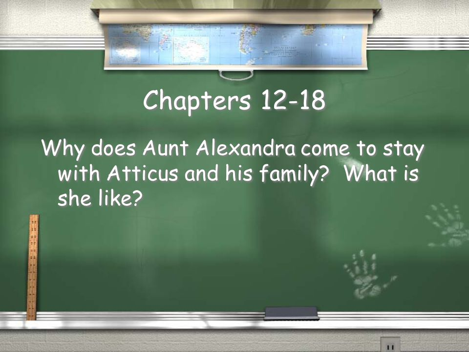 Chapters 12-18 Why does Aunt Alexandra come to stay with Atticus and his family What is she like