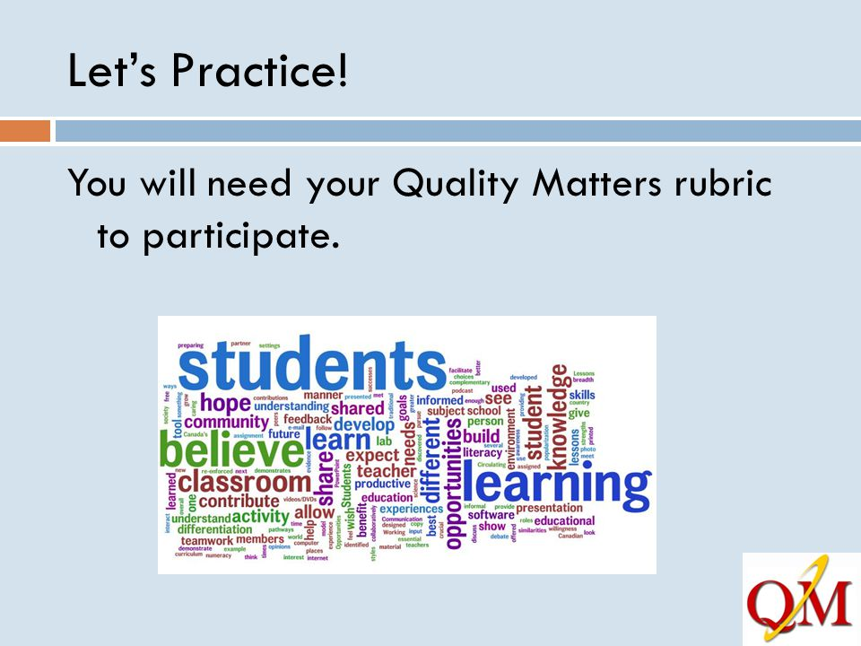 Let's Practice! You will need your Quality Matters rubric to participate.