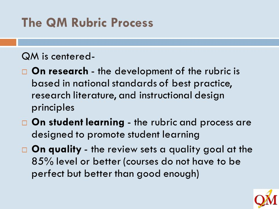 The QM Rubric Process QM is centered-