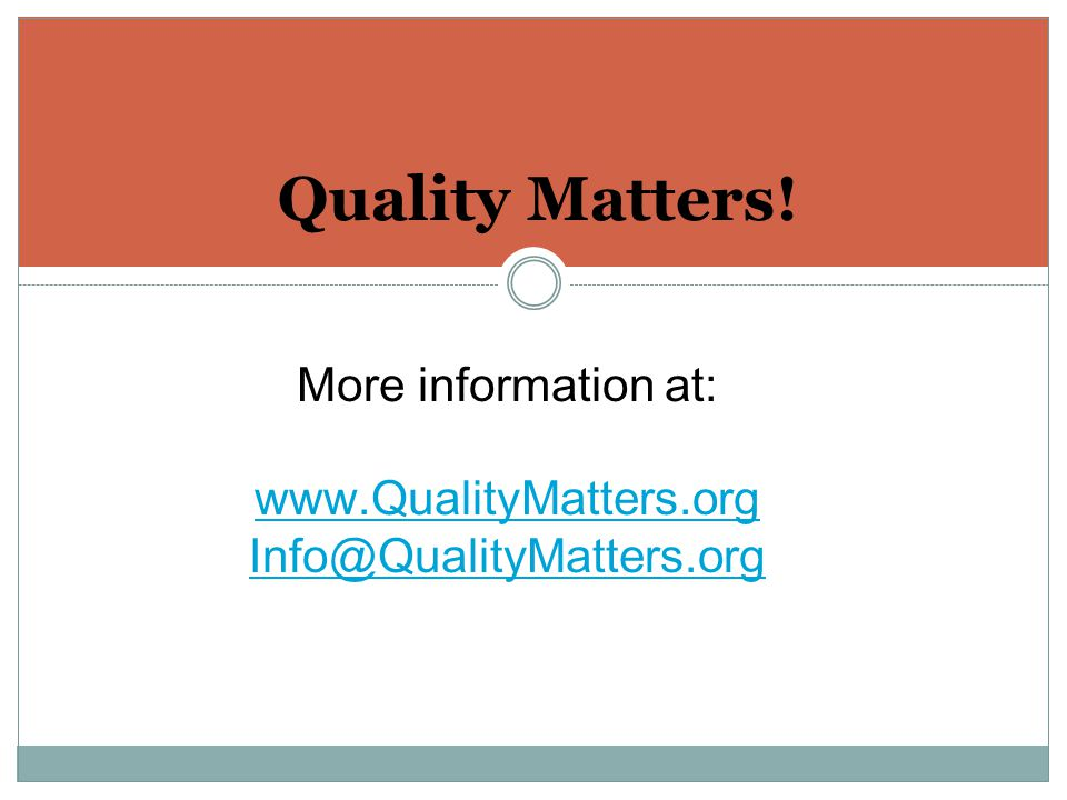 Quality Matters! More information at: www.QualityMatters.org