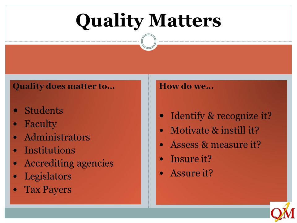 Quality Matters Students Identify & recognize it Faculty