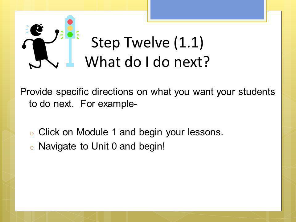 Step Twelve (1.1) What do I do next