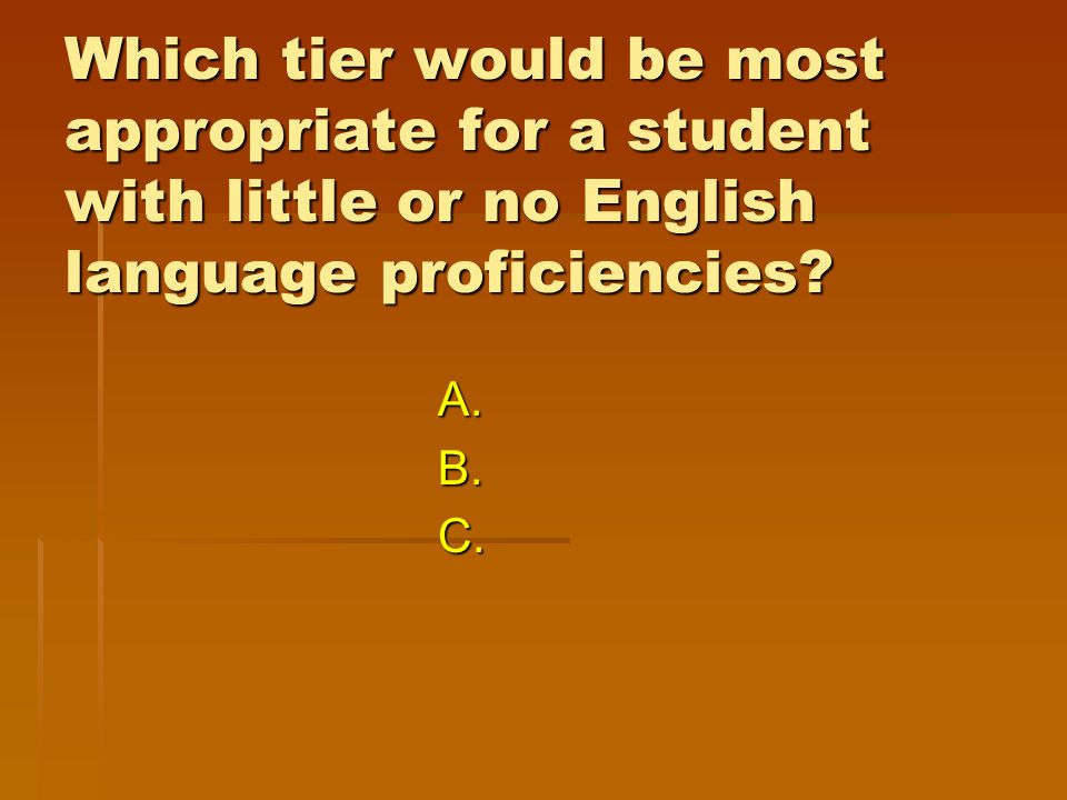 Which tier would be most appropriate for a student with little or no English language proficiencies